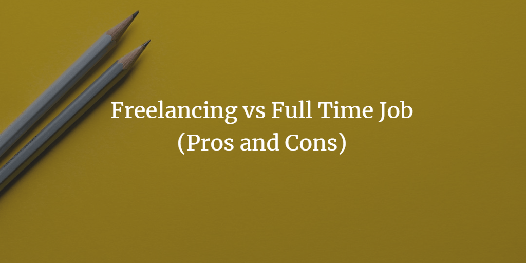 Freelancing vs Full Time Job